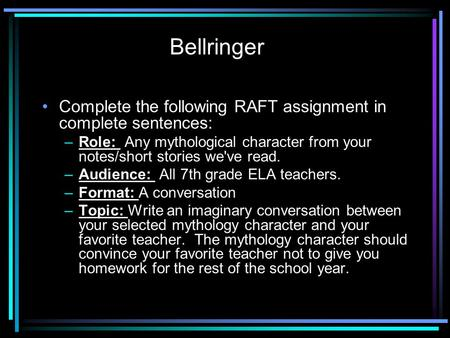 Complete the following RAFT assignment in complete sentences: –Role: Any mythological character from your notes/short stories we've read. –Audience: All.