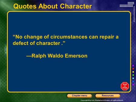 "Copyright © by Holt, Rinehart and Winston. All rights reserved. ResourcesChapter menu Quotes About Character ""No change of circumstances can repair a defect."