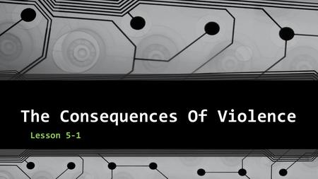 The Consequences Of Violence Lesson 5-1. Bell Ringer DOWNLOAD AND SAVE the Unit 5 Student Journal Open the file from your HEALTH FOLDER Page 3, Lesson.