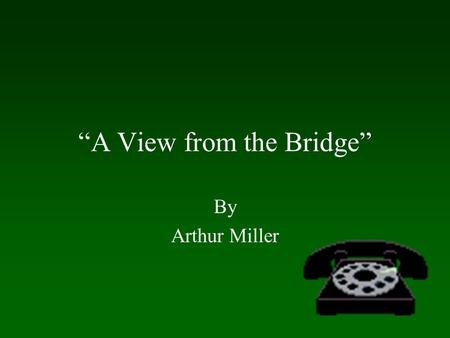 """A View from the Bridge"" By Arthur Miller Eddie's Path to Self-Destruction Pushes Beatrice away Alienates Catherine Destroys family Loses respect in."