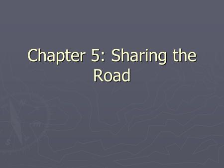Chapter 5: Sharing the Road. Large Vehicles ► When following a large vehicle, stay out of its blind spots ► Position your vehicle so the driver can see.