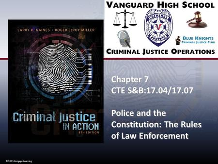 © 2015 Cengage Learning Chapter 7 CTE S&B:17.04/17.07 Police and the Constitution: The Rules of Law Enforcement Chapter 7 CTE S&B:17.04/17.07 Police and.