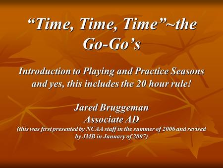 """Time, Time, Time""~the Go-Go's Introduction to Playing and Practice Seasons and yes, this includes the 20 hour rule! Jared Bruggeman Associate AD (this."