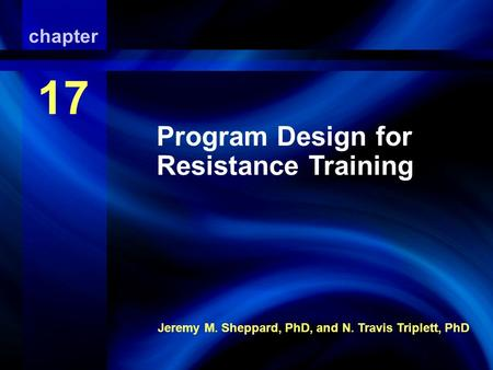 Resistance Training Jeremy M. Sheppard, PhD, and N. Travis Triplett, PhD chapter 17 Program Design for Resistance Training.