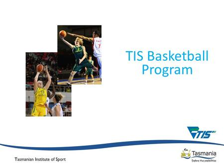 TIS Basketball Program. Basketball Australia's High Performance Objectives Key Outcome - Ensure the supply of talented players and coaches for our national.