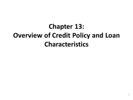 Chapter 13: Overview of Credit Policy and Loan Characteristics 1.
