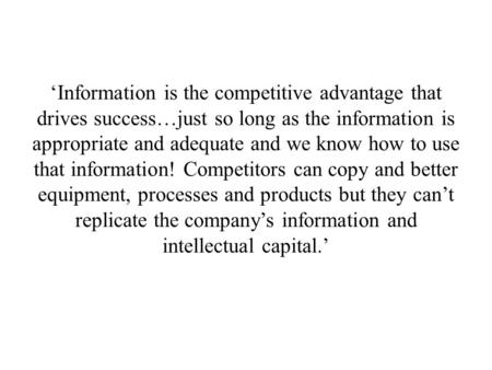 'Information is the competitive advantage that drives success…just so long as the information is appropriate and adequate and we know how to use that information!
