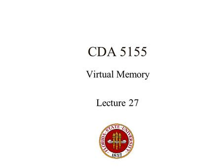 CDA 5155 Virtual Memory Lecture 27. Memory Hierarchy Cache (SRAM) Main Memory (DRAM) Disk Storage (Magnetic media) CostLatencyAccess.