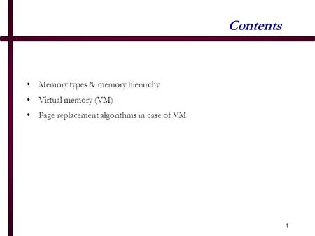 1 Contents Memory types & memory hierarchy Virtual memory (VM) Page replacement algorithms in case of VM.