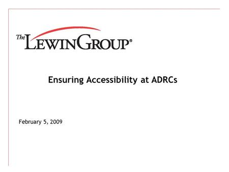 Ensuring Accessibility at ADRCs February 5, 2009.