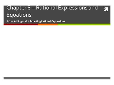  Chapter 8 – Rational Expressions and Equations 8.2 – Adding and Subtracting Rational Expressions.