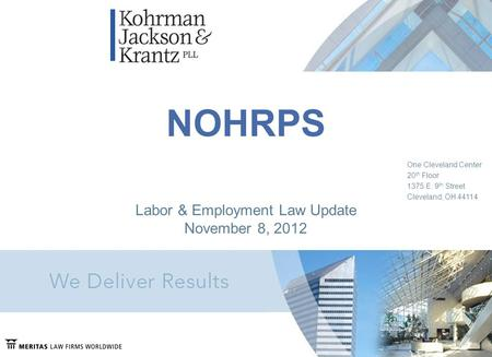NOHRPS One Cleveland Center 20 th Floor 1375 E. 9 th Street Cleveland, OH 44114 Labor & Employment Law Update November 8, 2012.