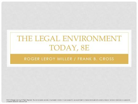 THE LEGAL ENVIRONMENT TODAY, 8E ROGER LEROY MILLER / FRANK B. CROSS © 2016 Cengage Learning. All Rights Reserved. May not be copied, scanned, or duplicated,