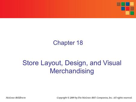 Chapter 18 Store Layout, Design, and Visual Merchandising Copyright © 2009 by The McGraw-Hill Companies, Inc. All rights reserved.McGraw-Hill/Irwin.