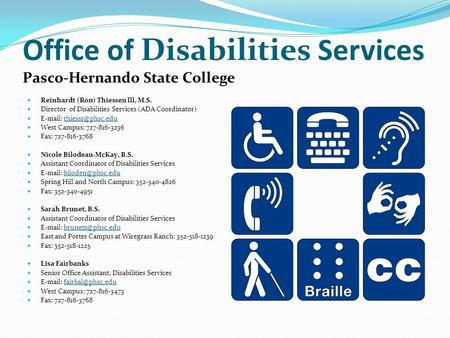 Office of Disabilities Services Pasco-Hernando State College Reinhardt (Ron) Thiessen lll, M.S. Director of Disabilities Services (ADA Coordinator) E-mail: