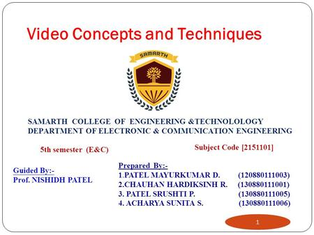 Video Concepts and Techniques 1 SAMARTH COLLEGE OF ENGINEERING &TECHNOLOLOGY DEPARTMENT OF ELECTRONIC & COMMUNICATION ENGINEERING 5th semester (E&C) Subject.