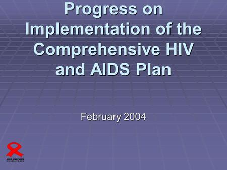 Progress on Implementation of the Comprehensive HIV and AIDS Plan February 2004.