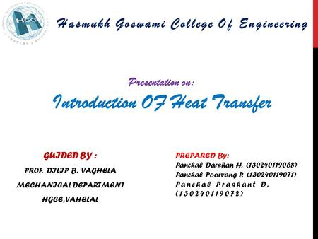 Presentation on: Introduction OF Heat Transfer Hasmukh Goswami College Of Engineering PREPARED By: Panchal Darshan H. (130240119068) Panchal Poorvang.