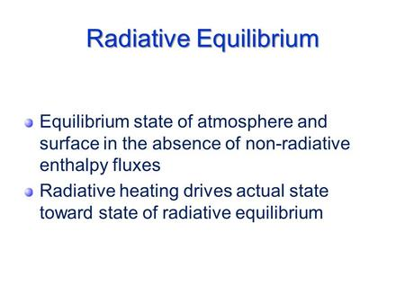 Radiative Equilibrium Equilibrium state of atmosphere and surface in the absence of non-radiative enthalpy fluxes Radiative heating drives actual state.