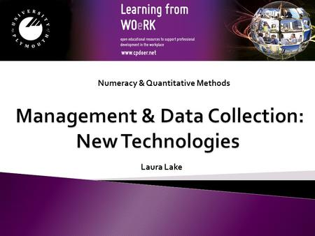 Numeracy & Quantitative Methods Laura Lake. Increasing use is being made of new technologies – specifically computing-related technologies – in managing.