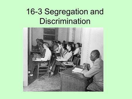16-3 Segregation and Discrimination. Literacy Test: A test given to voters to determine whether they could read. Sometimes more difficult reading tests.