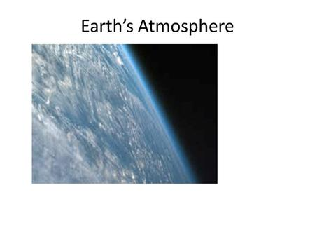 Earth's Atmosphere. Relevance? Air we breathe Screens against meteor impact Absorbs UV radiation Bounces radio waves off the ionosphere.