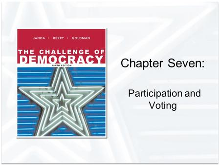 Chapter Seven: Participation and Voting. Copyright © Houghton Mifflin Company. All rights reserved.7 | 2 Democracy and Political Participation Political.