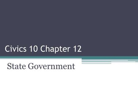 Civics 10 Chapter 12 State Government. Goals for Chapter 12 Describe how states exercise their Constitutional powers Understand the responsibilities of.
