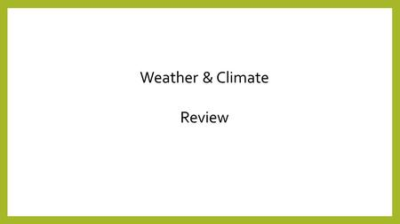 Weather & Climate Review. ____________ is considered the day-to-day conditions on the Earth's surface. Weather.
