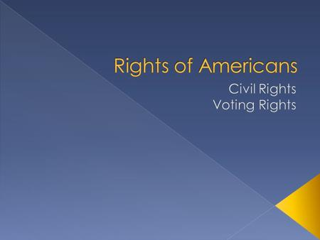  Civil Rights: rights guaranteed to all Americans  Constitution and Bill of Rights are foundation of Civil Rights in US  Civil War led to Civil Rights.