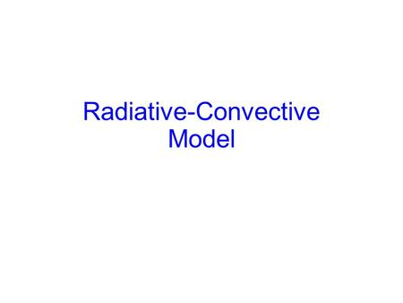 Radiative-Convective Model. Overview of Model: Convection The convection scheme of Emanuel and Živkovic-Rothman (1999) uses a buoyancy sorting algorithm.