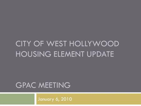 CITY OF WEST HOLLYWOOD HOUSING ELEMENT UPDATE GPAC MEETING January 6, 2010.