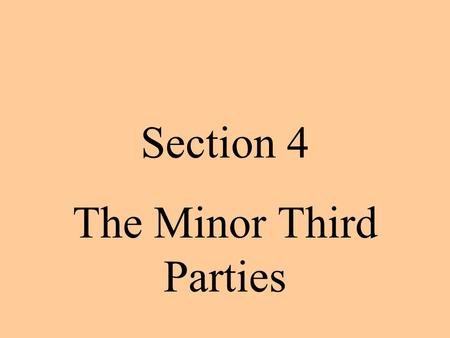 Section 4 The Minor Third Parties. Ideological Third Parties DefinitionExamples Leader (if any)historical impact Ideological Party B ased on a set of.