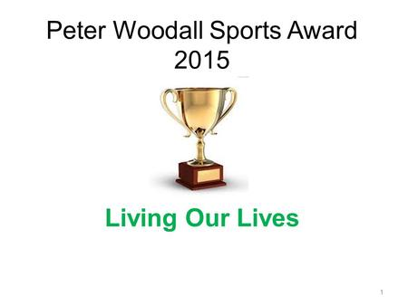 Peter Woodall Sports Award 2015 Living Our Lives 1.