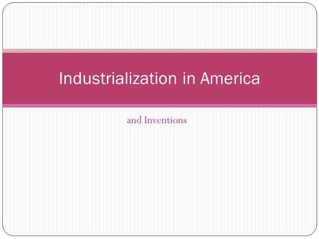 And Inventions Industrialization in America. The Industrial Age From the Civil War (1861) to World War I (1914), the US went through an economic transformation.