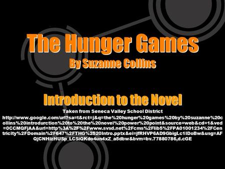 The Hunger Games By Suzanne Collins Introduction to the Novel Taken from Seneca Valley School District