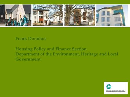 Frank Donohoe Housing Policy and Finance Section Department of the Environment, Heritage and Local Government.