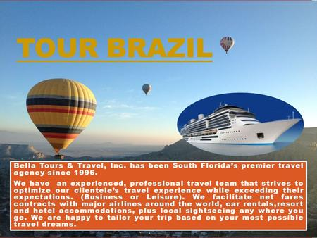 TOUR BRAZIL Bella Tours & Travel, Inc. has been South Florida's premier travel agency since 1996. We have an experienced, professional travel team that.