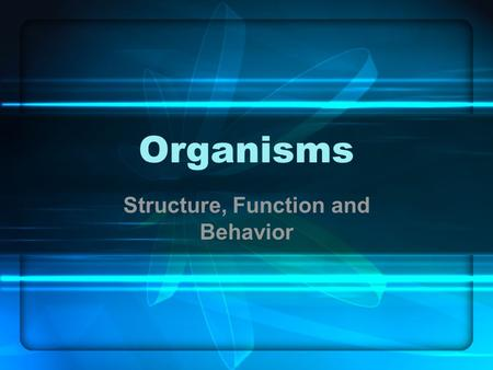Organisms Structure, Function and Behavior. Kingdoms Organisms are separated into kingdoms based on certain characteristics: Number of cells Type of cells.