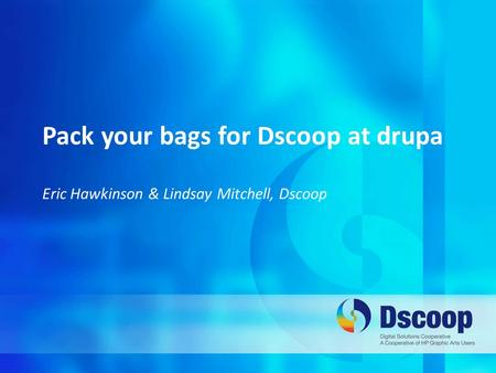 Pack your bags for Dscoop at drupa Eric Hawkinson & Lindsay Mitchell, Dscoop.