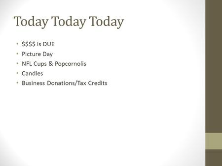 Today Today Today $$$$ is DUE Picture Day NFL Cups & Popcornolis Candles Business Donations/Tax Credits.