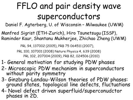 FFLO and pair density wave superconductors 1- General motivation for studying PDW phases 2- Microscopic PDW mechanism in superconductors without parity.