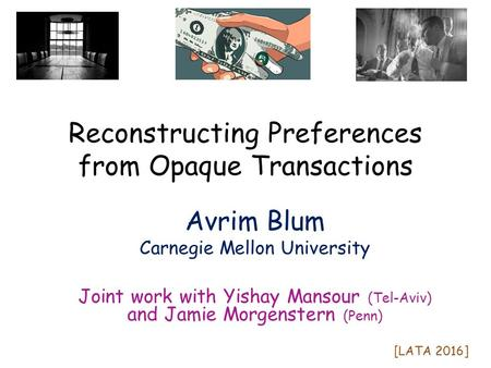 Reconstructing Preferences from Opaque Transactions Avrim Blum Carnegie Mellon University Joint work with Yishay Mansour (Tel-Aviv) and Jamie Morgenstern.