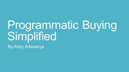 Programmatic Buying Simplified By Abby Adesanya. By definition Programmatic buying, in its easiest definition, is utilizing technology to plan and buy.