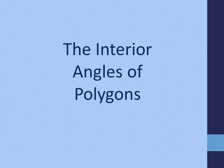 The Interior Angles of Polygons. Sum of the interior angles in a polygon We've seen that a quadrilateral can be divided into two triangles … … and a pentagon.