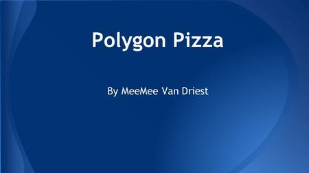 Polygon Pizza By MeeMee Van Driest. For the first pizza, the shape was a rectangle quadrilateral. I put my square on the end of the rectangle pizza. Then,