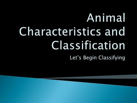 Let's Begin Classifying.  Characteristics that ALL animals have: 1. made of many cells 2. reproduce in some way 3. move in some way 4. grow, develop,