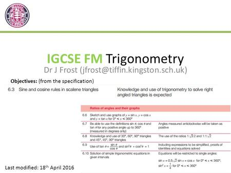 IGCSE FM Trigonometry Dr J Frost Last modified: 18 th April 2016 Objectives: (from the specification)
