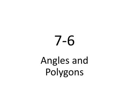 7-6 Angles and Polygons. Video Tutor Help Finding the angle measures of a polygonFinding the angle measures of a polygon (7-6) Finding the angle measures.