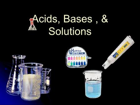 Acids, Bases, & Solutions. Solutions Solution-uniform mixture that contains a solvent & solute Solution-uniform mixture that contains a solvent & solute.